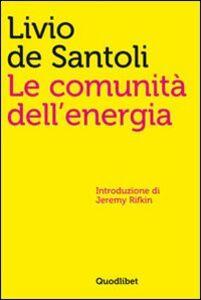 Foto Cover di Le comunità dell'energia, Libro di Livio De Santoli, edito da Quodlibet