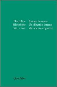 Discipline filosofiche (2011). Vol. 1: Imitare la mente. Un dibattito alle scienze cognitive.