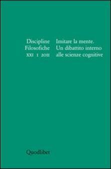 Discipline filosofiche (2011). Vol. 1: Imitare la mente. Un dibattito alle scienze cognitive..pdf