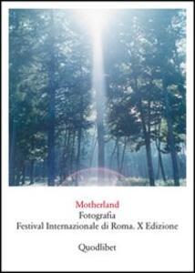 Motherland. Fotografia. Festival internazionale di Roma. X edizione - copertina