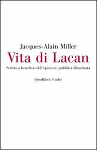 Vita di Lacan. Scritta a beneficio dell'opinione pubblica illuminata