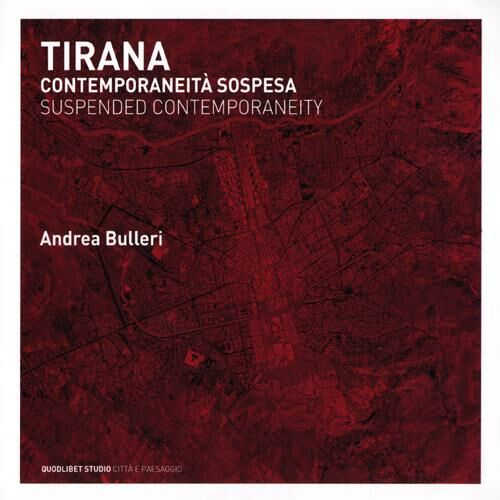 Tirana. Contemporaneità sospesa. Ediz. italiana e inglese