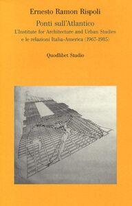 Ponti sull'Atlantico. L'Institute for architecture and urban studies e le relazioni Italia-America (1967-1985)
