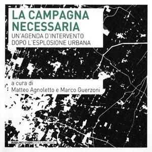 La campagna necessaria. Un'agenda d'intervento dopo l'esplosione urbana
