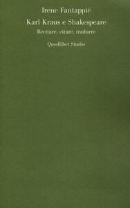 Karl Kraus e Shakespeare. Recitare, citare, tradurre