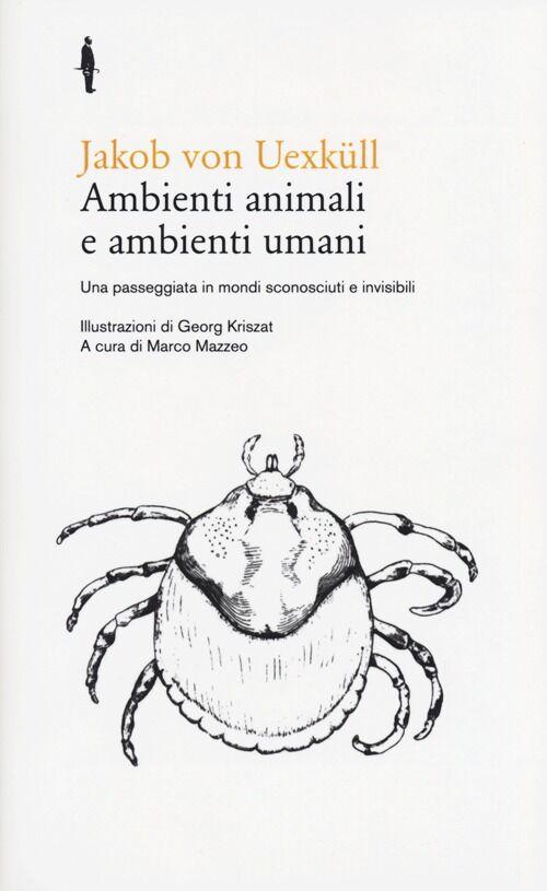 Ambienti animali e ambienti umani. Una passeggiata in mondi sconosciuti e invisibili