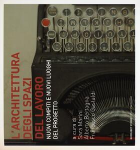 Libro L' architettura degli spazi di lavoro. Nuovi compiti e nuovi luoghi del progetto