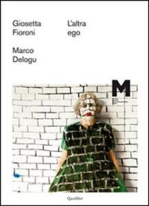 L' altra ego. Giosetta Fioroni, Marco Delogu