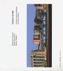 Il parco e la città. Il territorio storico dell'Appia nel futuro di Roma. Ediz. italiana e inglese