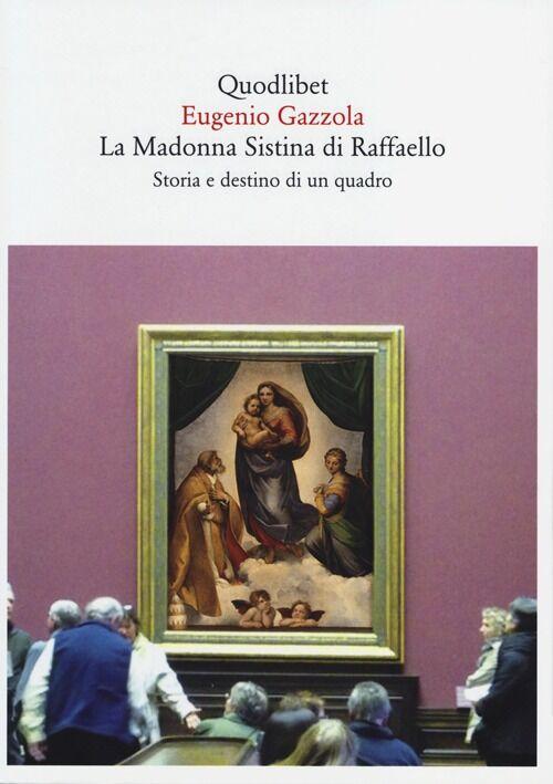 La Madonna Sistina di Raffaello. Storia e destino di un quadro