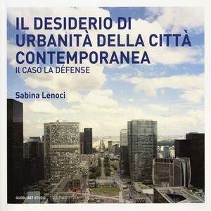 Il desiderio di urbanità della città contemporanea. Il caso la Défense