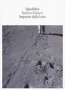Libro Imparare dalla Luna Stefano Catucci