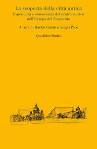 La scoperta della città antica. Esperienza e conoscenza del centro storico nell'Europa del Novecento