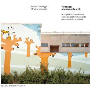 Paesaggi socialmente utili. Accoglienza e assistenza come dispositivi di progetto e trasformazione urbana