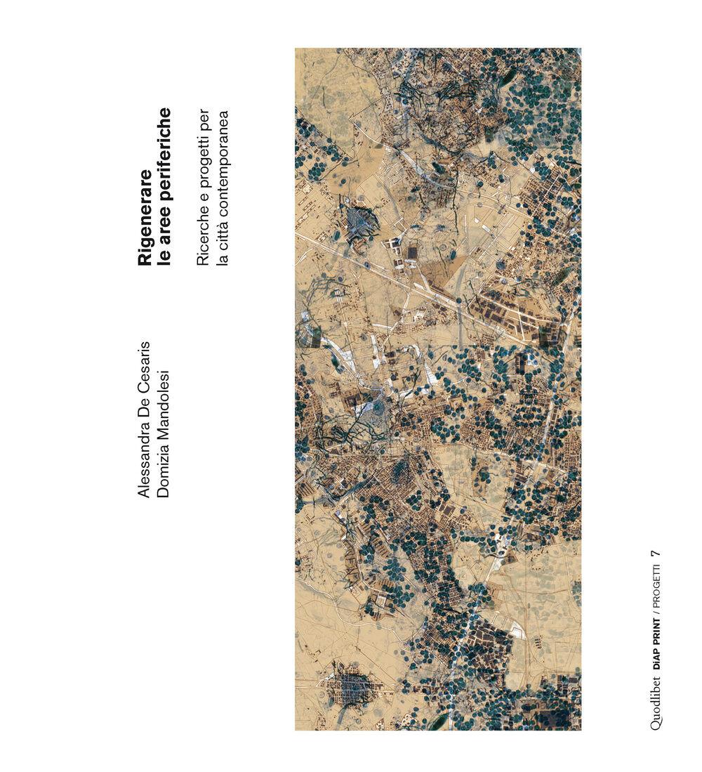 Rigenerare le aree periferiche. Ricerche e progetti per la città contemporanea. Ediz. italiana e inglese