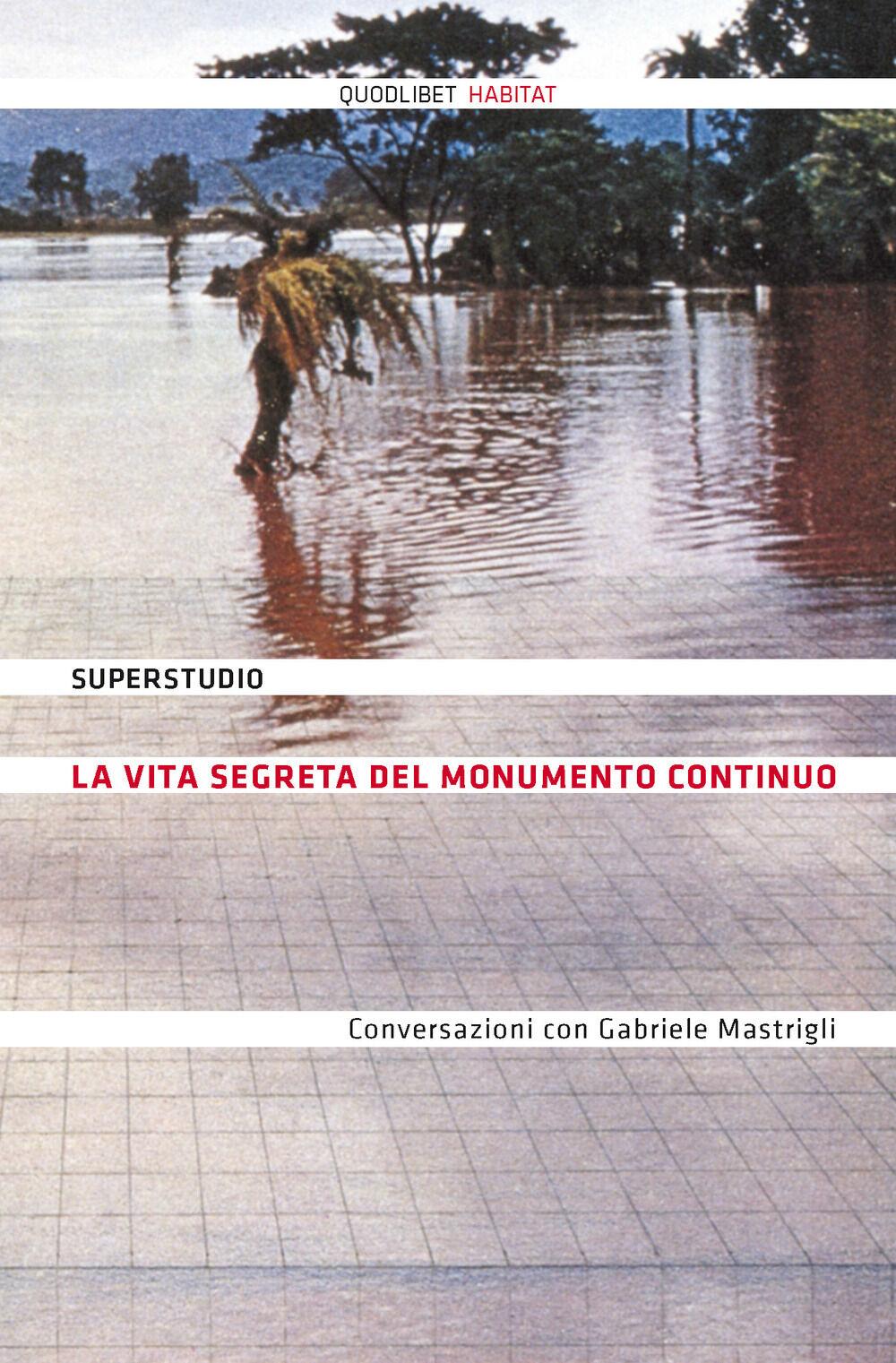 La vita segreta del Monumento Continuo. Conversazioni con Gabriele Mastrigli