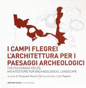 I Campi Flegrei. L'architettura per i paesaggi archeologici-The Phlegrean fields. Architecture for archaeological landscape