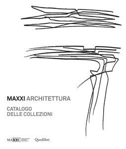 MAXXI architettura. Catalogo delle collezioni