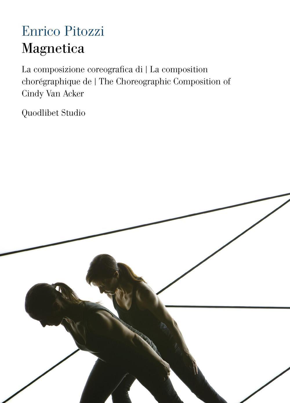 Magnetica. La composizione coreografica di Cindy Van Acker. Con 2 DVD. Ediz. italiana, francese e inglese