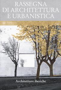 Rassegna di architettura e urbanistica (2015). Vol. 147: Architetture iberiche.