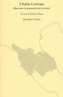 L Italia centrata. Ripensare la geometria dei territori.pdf
