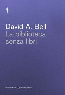 La biblioteca senza libri - David A. Bell,Andrea Girolami - ebook