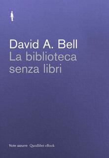 La biblioteca senza libri - Andrea Girolami,David A. Bell - ebook