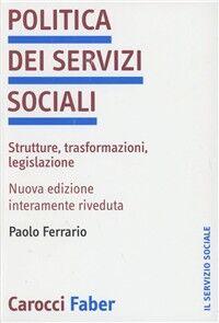 Politica dei servizi sociali. Strutture, trasformazioni, legislazione
