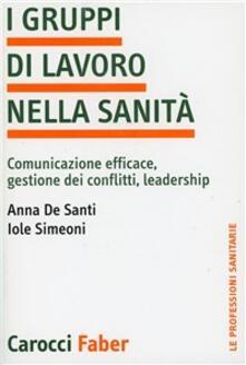 I gruppi di lavoro nella sanità. Comunicazione efficace, gestione dei conflitti, leadership.pdf