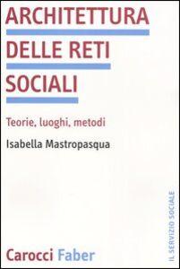 Architettura delle reti sociali. Teorie, luoghi, metodi