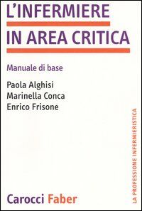 L' infermiere in area critica. Manuale di base