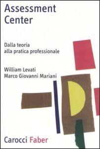 Assessment center. Dalla teoria alla pratica professionale