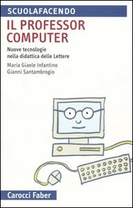 Il professor computer. Nuove tecnologie nella didattica delle Lettere