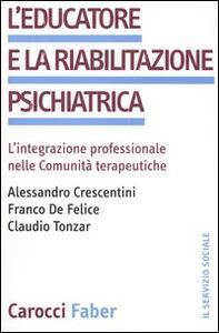 L' educatore e la riabilitazione psichiatrica. L'integrazione professionale nelle comunità terapeutiche