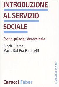 Introduzione al servizio sociale. Storia, principi, deontologia