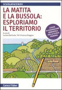 Libro La matita e la bussola: esploriamo il territorio. Schede di osservazione ambientale per la scuola primaria