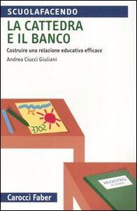 La cattedra e il banco. Costruire una relazione educativa efficace