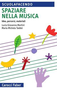 Spaziare nella musica. Idee, percorsi, materiali. Con espansione online - Taddei M. Michela Martini Lucia G. - wuz.it