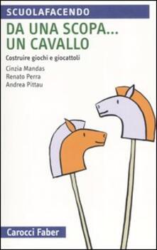 Rallydeicolliscaligeri.it Da una scopa... un cavallo. Costruire giochi e giocattoli Image