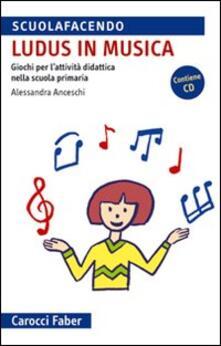 Parcoarenas.it «Ludus» in musica. Giochi per l'attività didattica nella scuola primaria. Con CD Audio Image