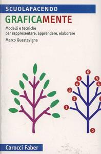 Libro Graficamente. Modelli e tecniche per rappresentare, apprendere, elaborare Marco Guastavigna