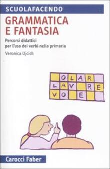 Listadelpopolo.it Grammatica e fantasia. Percorsi didattici per l'uso dei verbi nella scuola primaria Image