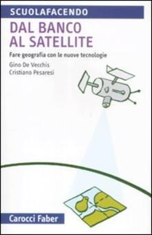 Dal banco al satellite. Fare geografia con le nuove tecnologie.pdf