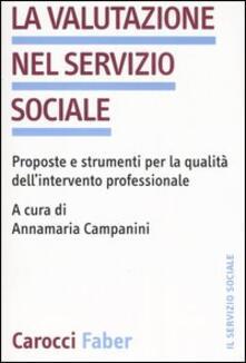 La valutazione nel servizio sociale. Proposte e strumenti per la qualità dell'intervento professionale