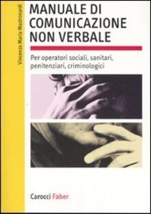 Manuale di comunicazione non verbale. Per operatori sociali, penitenziari, criminologici. Ediz. illustrata.pdf