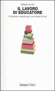 Il lavoro di educatore. Formazione, metodologia, nuovi scenari sociali