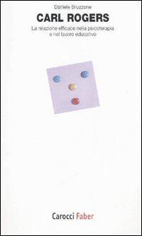 Carl Rogers. La relazione efficace nella psicoterapia e nel lavoro educativo