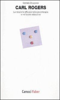 Carl Rogers. La relazione efficace nella psicoterapia e nel lavoro educativo - Bruzzone Daniele - wuz.it
