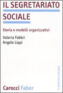 Il segretariato sociale. Storia e modelli organizzativi - Valeria Fabbri,Angelo Lippi - copertina
