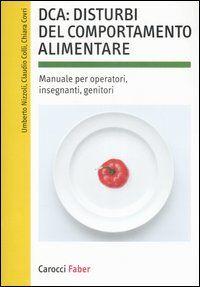 DCA: disturbi del comportamento alimentare. Manuale per operatori, insegnanti, genitori